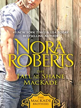 The Fall of Shane MacKade: The MacKade Brothers, Book Four by [Roberts, Nora]