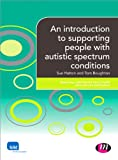 An Introduction to Supporting People with Autistic Spectrum Conditions, Hatton, Sue and Boughton, Tom, 0857257013