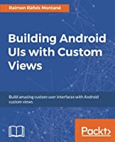 Building Android UIs with Custom Views Front Cover