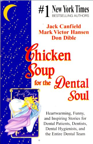 Chicken Soup For The Dental Soul – Heartwarming, Funny, and Inspiring Stories For Dental Patients, Dentists, Dental Hygienists, and the Entire Dental Team