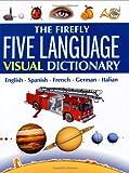 The Firefly Five Language Visual Dictionary: English, Spanish, French, German, Italian