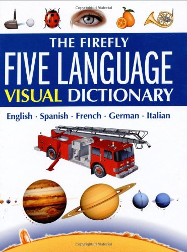 The Firefly Five Language Visual Dictionary: English, Spanish, French, German, Italian by Firefly Books