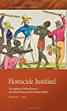 Homicide Justified: The Legality of Killing Slaves in the United States and the Atlantic World (Southern Legal Studies Ser.)