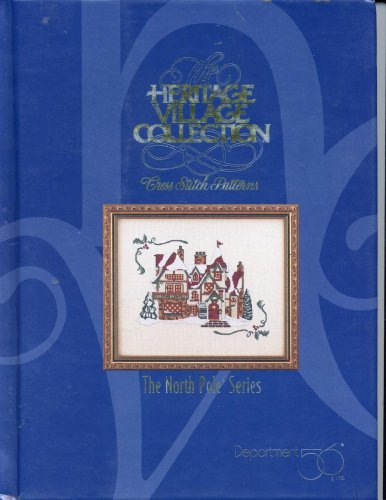 The Heritage Village Collection: The North Pole Series : Cross Stitch Patterns (Heritage Village Cross Stitch ()