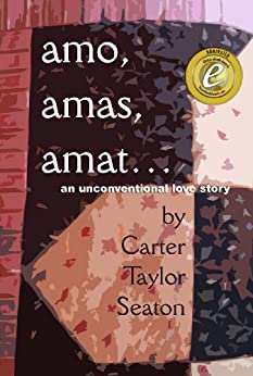 amo, amas, amat ... An Unconventional Love Story by [Seaton, Carter Taylor]