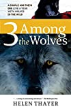 img - for Three Among the Wolves: A Couple and their Dog Live a Year with Wolves in the Wild book / textbook / text book