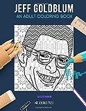 JEFF GOLDBLUM: AN ADULT COLORING BOOK: A Jeff Goldblum Coloring Book For Adults