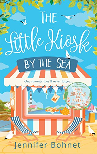 The Little Kiosk By The Sea: A Perfect Summer Beach Read: One summer they'll never