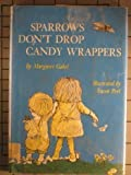 Sparrows Don't Drop Candy Wrappers, Margaret Gabel, 0396063667
