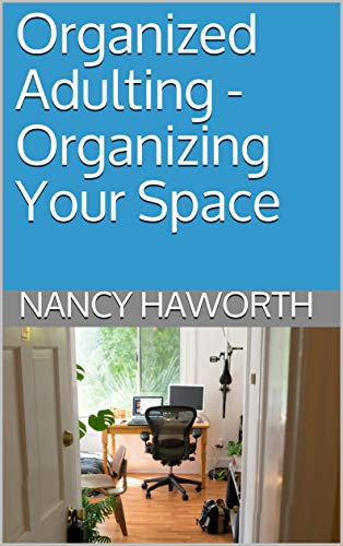 Organized Adulting - Organizing Your Space - Kindle edition ...
