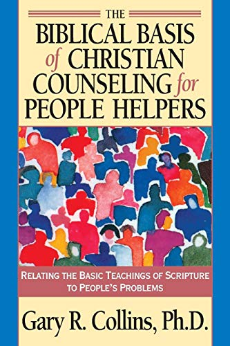(The Biblical Basis of Christian Counseling for People Helpers: Relating the Basic Teachings of Scripture to People's Problems (Pilgrimage Growth Guide))