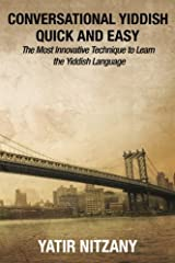 Conversational Yiddish Quick and Easy: The Most Innovative Technique to Learn the Yiddish Language Paperback