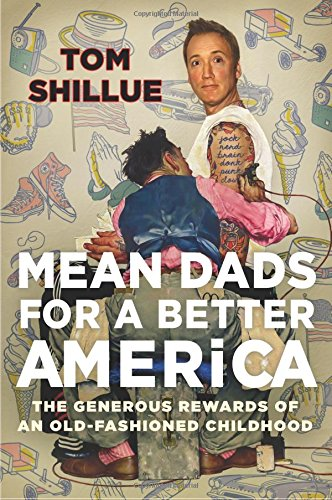 Mean Dads For A Better America: The Generous Rewards Of An Old-fashioned Childhood Icon