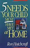 Five Needs Your Child Must Have Met at Home, Ron Hutchcraft, 0310479711