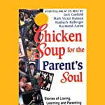 Chicken Soup for the Parent's Soul: Stories of Loving, Learning, and Parenting | Jack Canfield,Mark Victor Hansen,Kimberly Kirberger,Raymond Aaron