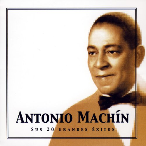 ... Antonio Machín, Sus 20 Grandes.