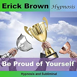 Be Proud of Yourself (Hypnosis & Subliminal) Speech