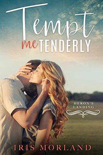 Tempt Me Tenderly (Heron's Landing Book 2) by [Morland, Iris]