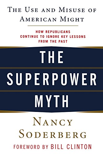 The Superpower Myth: The Use and Misuse of American Might (Use And Misuse Of Science And Technology)