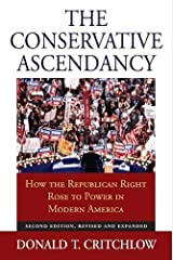 The Conservative Ascendancy: How the Republican Right Rose to Power in Modern America?Second Edition, Revised and Expanded Paperback
