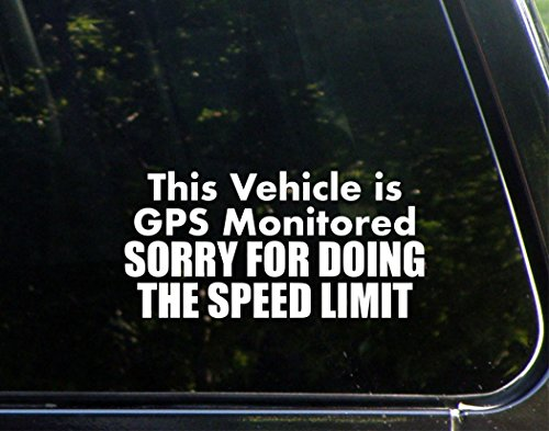 This Vehicle Is GPS Monitored. Sorry For Driving The Speed Limit - 7-1/2