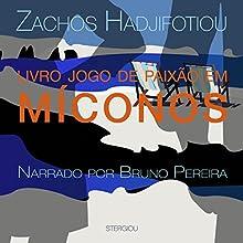 Livro Jogos de Paixão em Míconos [Passion Games in Mykonos] Audiobook by Zachos Hadjifotiou Narrated by Bruno Pereira