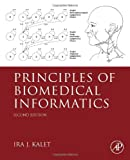 Principles of Biomedical Informatics, Kalet, Ira J., 0124160190