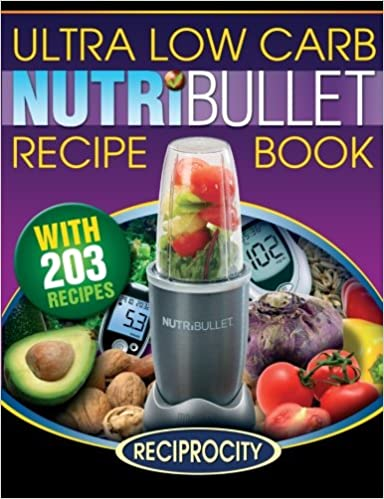 nutribullet ultra low carb recipe book 203 ultra low carb diabetic friendly nutriblast and smoothie recipes