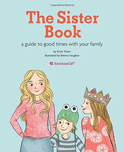 Read Online The Sister Book: A Guide to Good Times with Your Family (American Girl) ebook