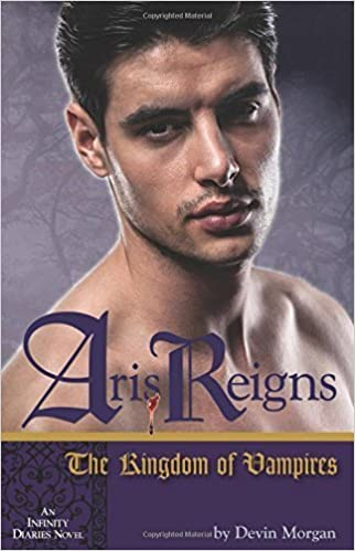 Aris Reigns: The Kingdom of Vampires: An Infinity Diaries Novel by Devin Morgan (2014-09-23)