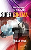 Supercinema : Film-Philosophy for the Digital Age, Brown, William, 085745949X