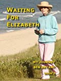 Waiting for Elizabeth: My Journey, Book 3