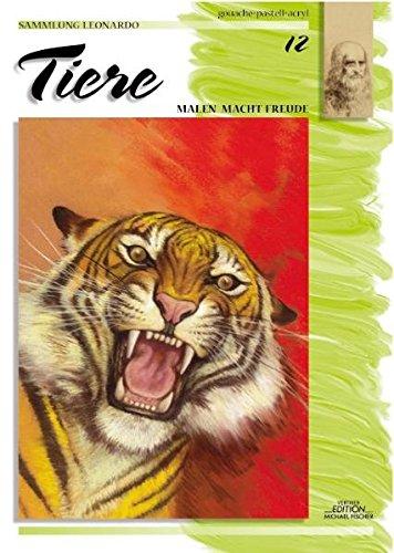 Sammlung Leonardo, Bd.12, Tiere, Gouache und Pastell und Acryl (Sammlung Leonardo/Malen macht Freude)