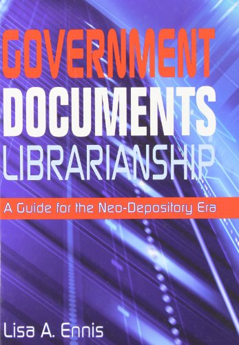 Government Documents Librarianship; A Guide for the Neo-Depository Era