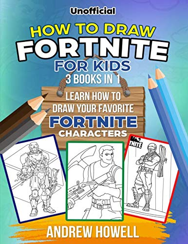 How To Draw Fortnite For Kids: 3 Books In 1:: Learn How to Draw Your Favorite Fortnite Characters (How To Draw Fornite For Kids)