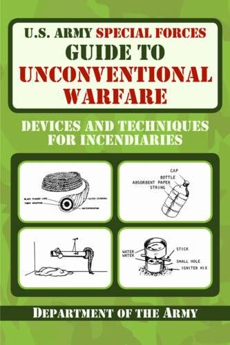 U.S. Army Special Forces Guide to Unconventional Warfare: Devices and Techniques for Incendiaries cover