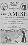 THE AMISH : AND THE MENNONITES  A STUDY OF THE SOCIAL CUSTOMS AND HABITS OF PENNSYLVANIA'S