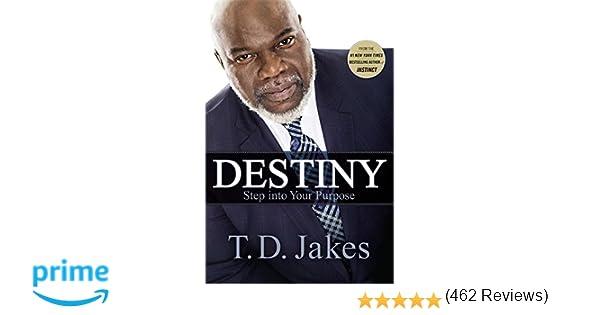 Destiny: Step into Your Purpose: T. D. Jakes: 9781455553945 ...