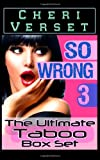 So Wrong 3: the Ultimate Taboo Box Set, Cheri Verset, 1496122747