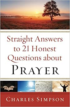 Book Straight Answers to 21 Honest Questions about Prayer by Charles Simpson (2013-09-01)