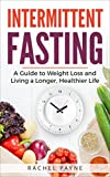 Intermittent Fasting: A Guide to Weight Loss and Living a Longer, Healthier Life (Natural Diet, Achieve Optimum Health,  Reduce Calories, Detox Yourself, … Toxins, Improve Brain Function, Burn Fat)