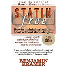 Statin Free - How to maintain a healthy heart without statin drugs, using simple techniques the drug companies don't want you to know about