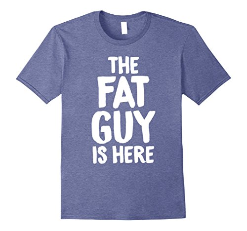 Mens The Fat Guy Is Here Shameless Big Entrance Funny T-Shirts 3XL Heather Blue