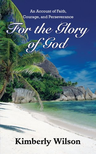 For The Glory Of God: An Account Of Faith, Courage, And Perseverance