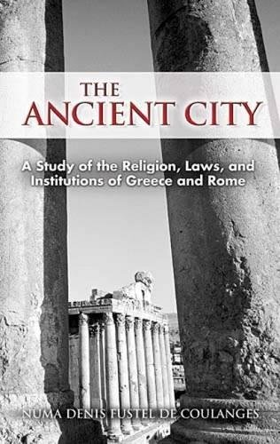 The Ancient City: A Study of the Religion, Laws, and Institutions of Greece and Rome (Dover Books on History, Political