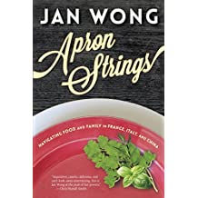 Apron Strings: Navigating Food and Family in France, Italy, and China
