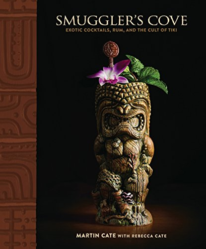 Smuggler's Cove: Exotic Cocktails, Rum, and the Cult of Tiki by Martin Cate, Rebecca Cate