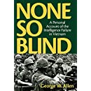 None So Blind: A Personal Account of the Intelligence Failure in Vietnam