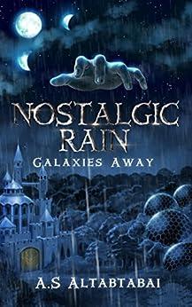 Nostalgic Rain: Galaxies Away (English Edition) de [Altabtabai, A.S]