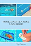Pool Maintenance Log Book: Swimming Pool Maintenance Check List and Log